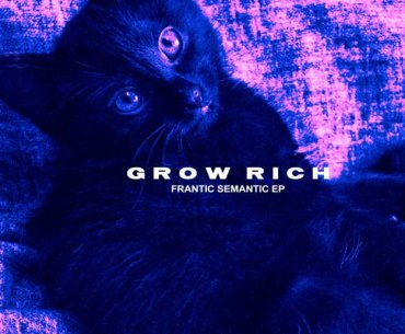 "Grow Rich ""Frantic Semantic"" EP Review"